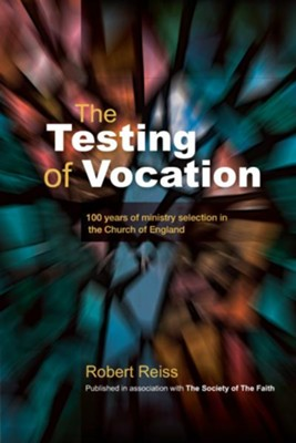 The Testing of Vocation: 100 years of ministry selection in the Church of England  -     By: Robert Reiss