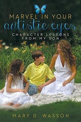 Marvel in Your Autistic Eyes: Character Lessons from My Son  -     By: Mary D. Wasson