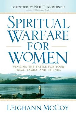 Spiritual Warfare for Women: Winning the Battle for Your Home, Family, and Friends - eBook  -     By: Leighann McCoy