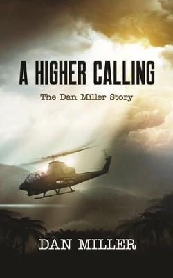A Higher Calling: The Dan Miller Story  -     By: Dan Miller