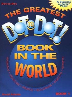 The Greatest Dot-to-Dot! Book in the World, Book 1     -     By: David Kalvitis