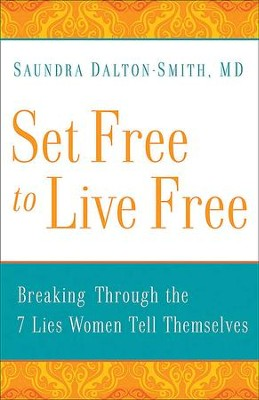 Set Free to Live Free: Breaking through the 7 Lies Women Tell Themselves - eBook  -     By: Saundra Dalton-Smith