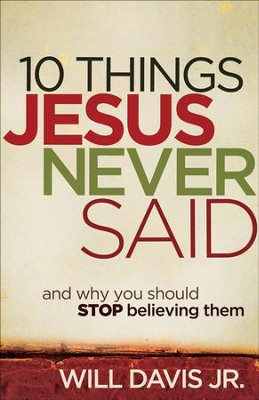 10 Things Jesus Never Said: And Why You Should Stop Believing Them - eBook  -     By: Will Davis