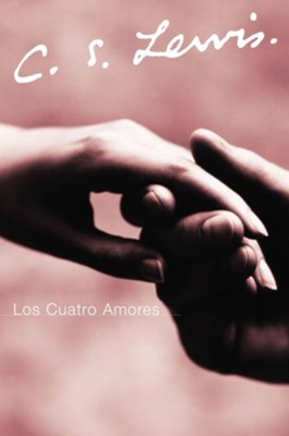 Los Cuatros Amores, The Four Loves  -     By: C.S. Lewis