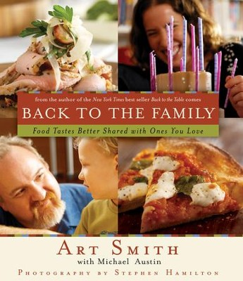 Back to the Family: Food Tastes Better Shared with the Ones You Love - eBook  -     By: Art Smith