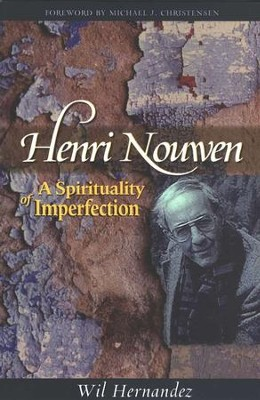 Henri Nouwen: A Spirituality of Imperfection   -     By: Wil Hernandez