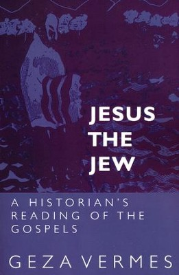 Jesus the Jew: A Historian's Reading of the Gospels   -     By: Geza Vermes