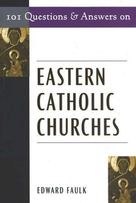 101 Questions & Answers on Eastern Catholic Churches  -     By: Edward Faulk