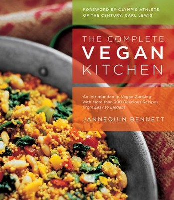 The Complete Vegan Kitchen: An Introduction to Vegan Cooking with More than 300 Delicious Recipes-from Easy to Elegant - eBook  -     By: Jannequin Bennett