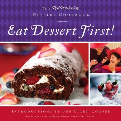 Eat Dessert First!: The Red Hat Society Dessert Cookbook - eBook  -     By: The Red Hat Society