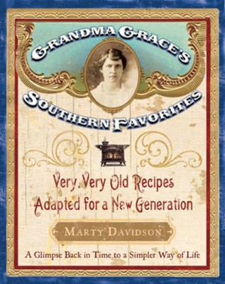 Grandma Grace's Southern Favorites: Very, Very Old Recipes Adapted for a New Generation - eBook  -     By: Marty Davidson