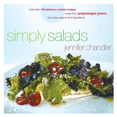 Simply Salads: More than 100 Creative Recipes You Can Make in Minutes from Prepackaged Greens - eBook  -     By: Jennifer Chandler