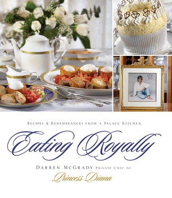 Eating Royally: Recipes and Remembrances from a Palace Kitchen - eBook  -     By: Darren McGrady