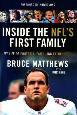 Inside The NFL's First Family: My Life Of Football, Faith, And Fatherhood  -     By: Bruce Matthews, James Lund