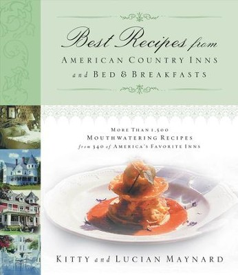 Best Recipes from American Country Inns and Bed & Breakfasts - eBook  -     By: Kitty Maynard, Lucian Maynard