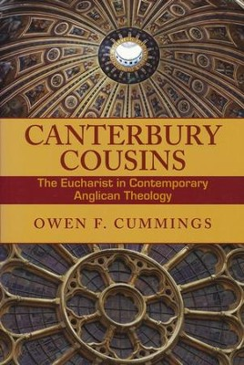 Canterbury Cousins: The Eucharist in Contemporary Anglican Theology   -     By: Owen F. Cummings