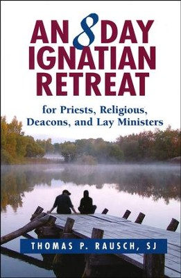 An 8 Day Ignatian Retreat for Priests, Religious, Deacons, and Lay Ministers  -     By: Thomas P. Rausch