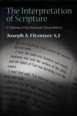 The Interpretation of Scripture: In Defense of the Historical-Critical Method  -     By: Joseph A. Fitzmyer