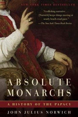 Absolute Monarchs: A History of the Papacy - eBook  -     By: John Julius Norwich