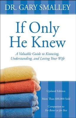 If Only He Knew: Understand Your Wife / Revised - eBook  -     By: Dr. Gary Smalley