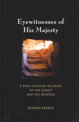 Eyewitnesses of His Majesty: A First Century Account of the Christ and His Apostles  -     By: Loukas Iatros