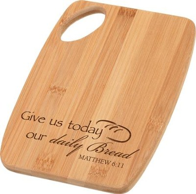 Give Us This Day Our Daily Bread Bamboo Cutting Board  -