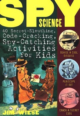Spy Science: 40 Secret-Sleuthing, Code-Cracking, Spy-Catching Activities for Kids  -     By: Jim Wiese