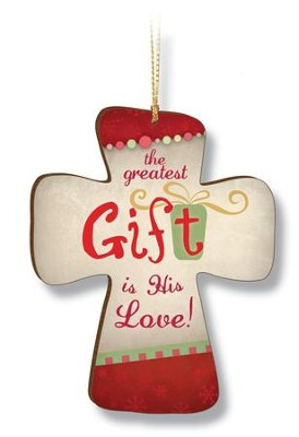 The Greatest Gift Is His Love, Cross Ornament  -