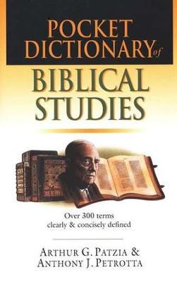 Pocket Dictionary of Biblical Studies: Over 300 Terms  Clearly & Concisely Defined  -     By: Arthur G. Patzia, Anthony J. Petrotta
