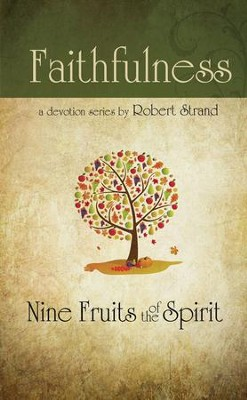 Faithfulness: Nine Fruits of the Spirit Series   -     By: Robert Strand