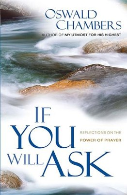 If You Will Ask: Reflections on the Power of Prayer - eBook  -     By: Oswald Chambers