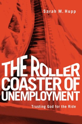 The Rollercoaster of Unemployment: Trusting God for the Ride - eBook  -     By: Sarah Hupp