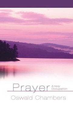 Prayer A Holy Occupation - eBook  -     By: Oswald Chambers