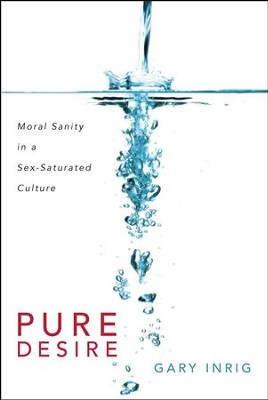 Pure Desire: Moral Sanity in a Sex-Saturated Culture - eBook  -     By: Gary Inrig