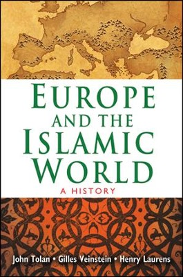 Europe and the Islamic World: A History  -     By: John Tolan, Gilles Veinstein, Henry Laurens