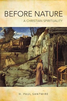 Before Nature: A Christian Spirituality  -     By: H. Paul Santmire