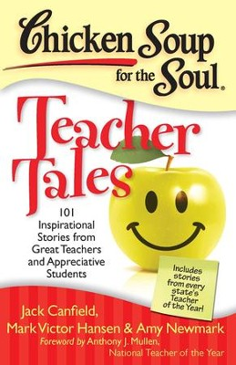Chicken Soup for the Soul: Teacher Tales: 101 Inspirational Stories from Great Teachers and Appreciative Students - eBook  -     By: Jack Canfield, Mark Victor Hansen, Amy Newmark