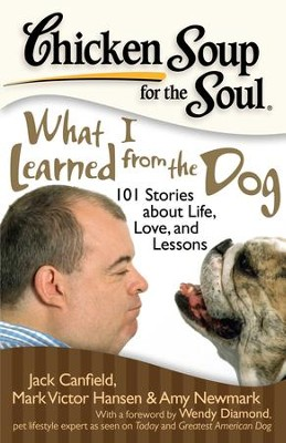 Chicken Soup for the Soul: What I Learned from the Dog: 101 Stories about Life, Love, and Lessons - eBook  -     By: Jack Canfield, Mark Victor Hansen, Amy Newmark