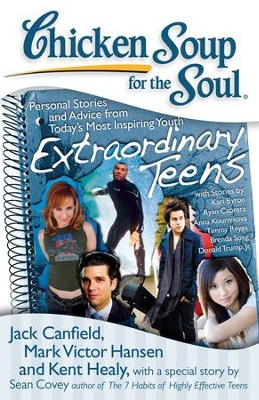 Chicken Soup for the Soul: Extraordinary Teens: Personal Stories and Advice from Today?s Most Inspiring Youth - eBook  -     By: Jack Canfield, Mark Victor Hansen, Kent Healy
