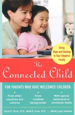 The Connected Child: Bring Hope and Healing to Your Adoptive Family  -     By: Karyn B. Purvis, David R. Cross, Wendy Sunshine