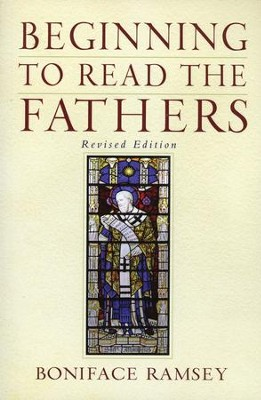 Beginning to Read the Fathers, Revised Edition   -     By: Boniface Ramsey
