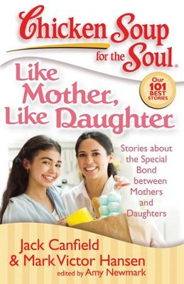 Chicken Soup for the Soul: Like Mother, Like Daughter: Stories about the Special Bond between Mothers and Daughters - eBook  -     By: Jack Canfield, Mark Victor Hansen, Amy Newmark