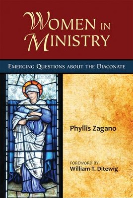 Women in Ministry: Emerging Questions about the Diaconate  -     By: Phyllis Zagano