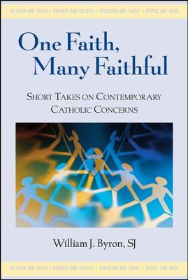 One Faith, Many Faithful: Short Takes on Contemporary Catholic Concerns  -     By: William J. Byron S.J.