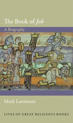 The Book of Job: a Biography  -     By: Mark Larrimore