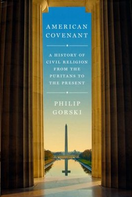 American Covenant: A History of Civil Religion from the Puritans to the Present  -     By: Philip Gorski