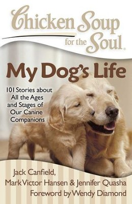 Chicken Soup for the Soul: My Dog's Life: 101 Stories about All the Ages and Stages of Our Canine Companions - eBook  -     By: Jack Canfield, Mark Victor Hansen, Jennifer Quasha