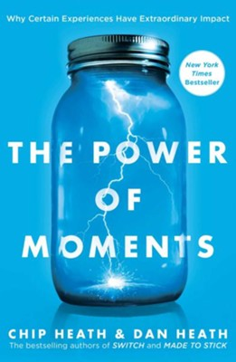 The Power Of Moments: Why Certain Moments Have Extraordinary Impact  -     By: Chip Heath, Dan Heath