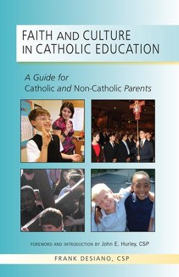 Faith and Culture in Catholic Education: A Guide for Catholic and Non-Catholic Parents  -     By: Frank P. DeSiano