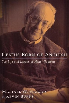 Genius Born of Anguish: The Life and Legacy of Henri Nouwen  -     By: Michael W. Higgins